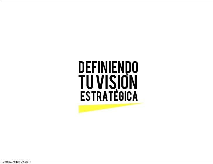 DEFINIENDO                           TU VISION                           estrategicaTuesday, August 30, 2011