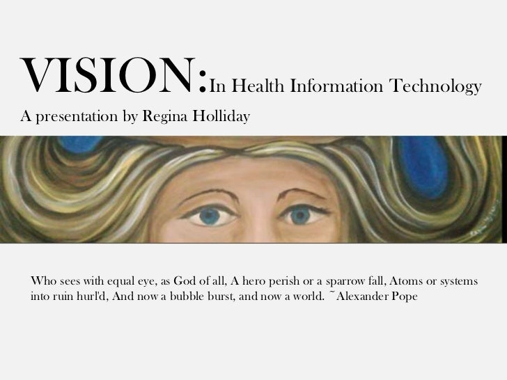VISION:                             In Health Information TechnologyA presentation by Regina Holliday Who sees with equal ...