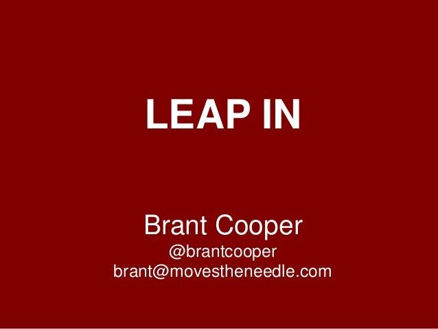 LEAP IN Brant Cooper @brantcooper brant@movestheneedle.com