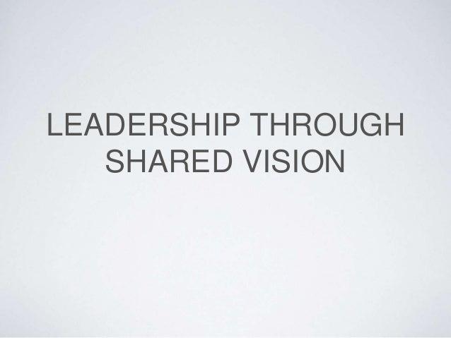 LEADERSHIP THROUGH SHARED VISION