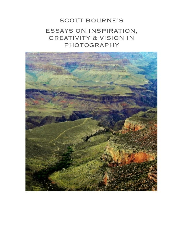 Essays On Inspiration Creativity  Vision In Photography Scott Bournes Essays On Inspiration Creativity  Vision In Photography