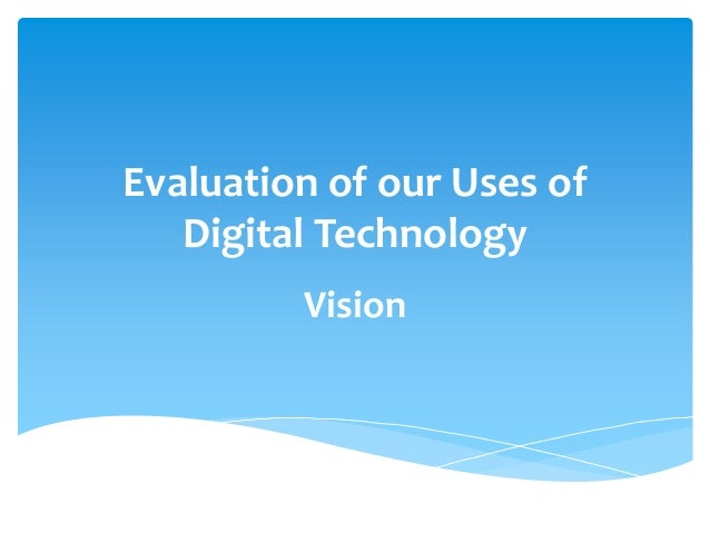Evaluation of our Uses of Digital Technology Vision