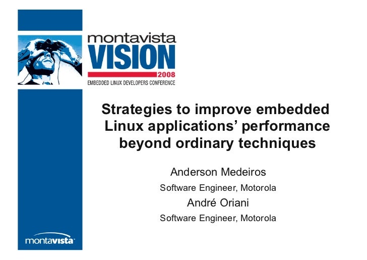 Strategies to improve embeddedLinux applications' performance   beyond ordinary techniques         Anderson Medeiros      ...