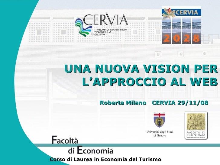 UNA NUOVA VISION PER L'APPROCCIO AL WEB Corso di Laurea in Economia del Turismo Roberta Milano  CERVIA 29/11/08