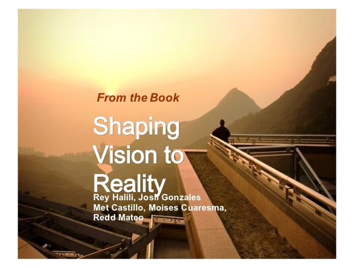 Shaping Vision to Reality Rey Halili, Josil Gonzales Met Castillo, Moises Cuaresma, Redd Mateo From the Book