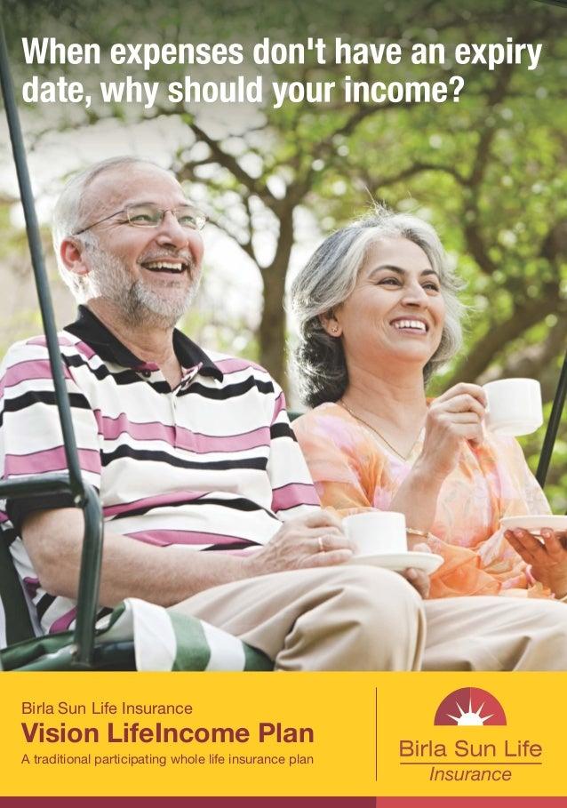 Birla Sun Life Insurance Vision LifeIncome Plan A traditional participating whole life insurance plan Regd. Office: Birla ...