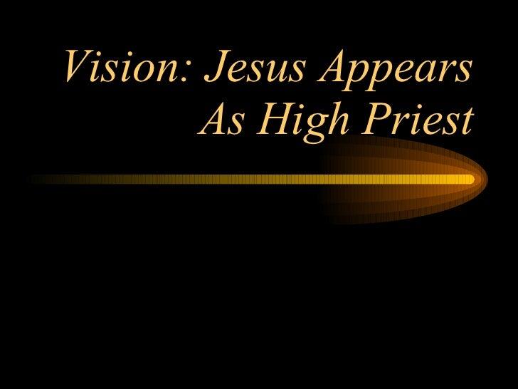 Vision: Jesus Appears As High Priest