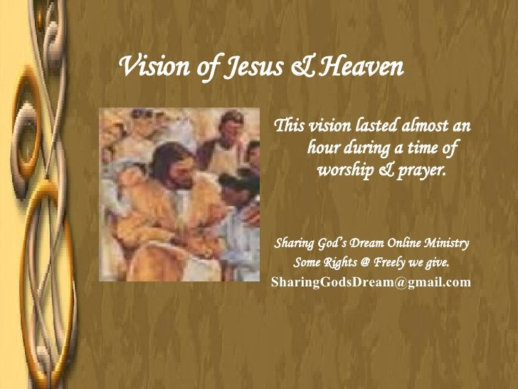 Vision of Jesus & Heaven <ul><li>This vision lasted almost an hour during a time of worship & prayer. </li></ul><ul><li>Sh...