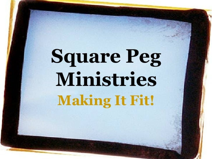 Square Peg Ministries Making It Fit!