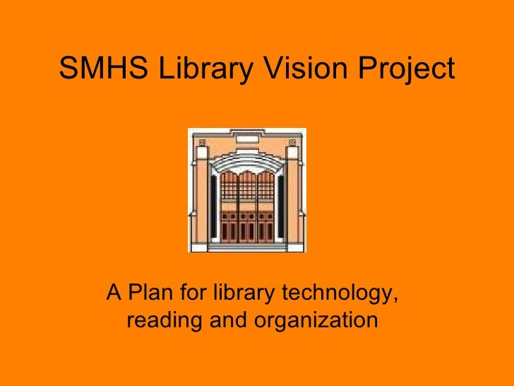 SMHS Library Vision Project A Plan for library technology, reading and organization