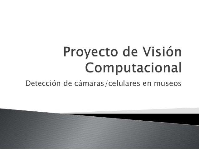 Detección de cámaras/celulares en museos