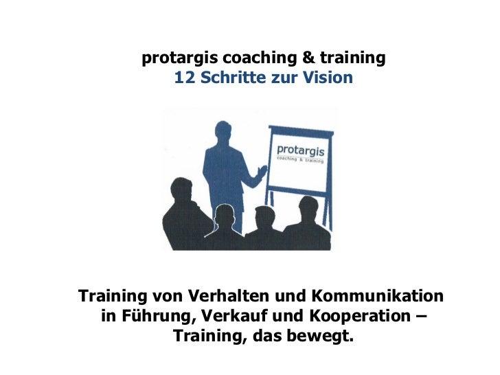 protargis coaching & training 12 Schritte zur Vision Training von Verhalten und Kommunikation  in Führung, Verkauf und Koo...