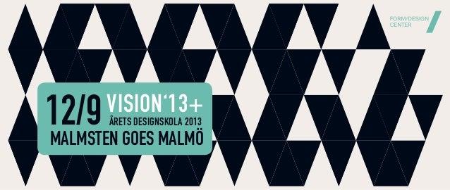 12/9VISION'13+ MALMSTEN GOES MALMÖ ÅRETS DESIGNSKOLA 2013
