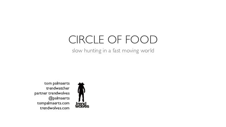 CIRCLE OF FOOD                      slow hunting in a fast moving world      tom palmaerts       trendwatcherpartner trend...