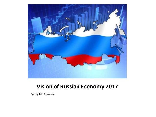 Vision of Russian Economy 2017 Vasily M. Komarov