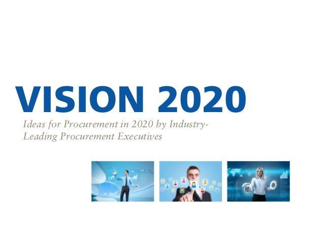 VISION 2020 Ideas for Procurement in 2020 by IndustryLeading Procurement Executives