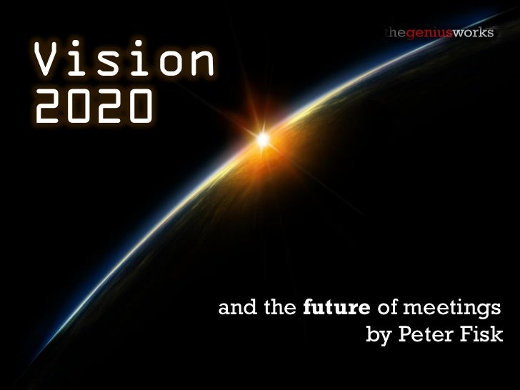Vision2020         and the future of meetings                       by Peter Fisk