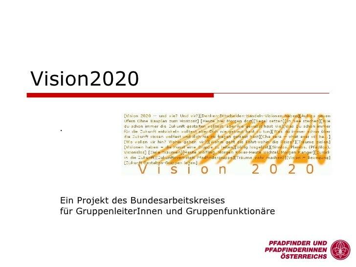 Vision2020 .   Ein Projekt des Bundesarbeitskreises  für GruppenleiterInnen und Gruppenfunktionäre