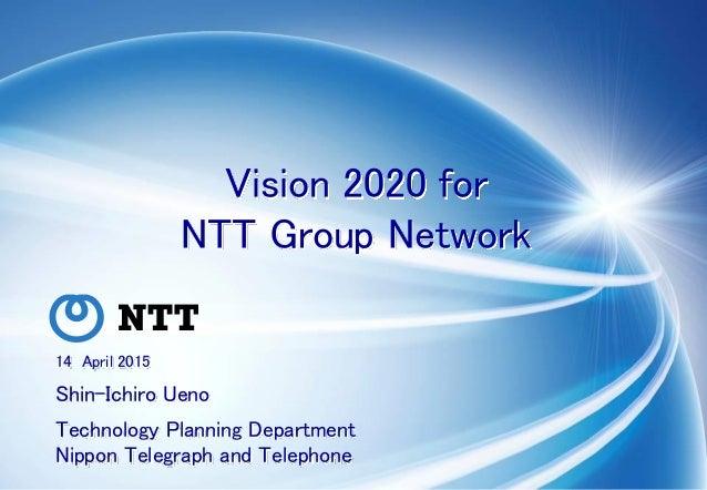 Copyright © 2015 Nippon Telegraph and Telephone Corporation 14 April 2015 Shin-Ichiro Ueno Technology Planning Department ...