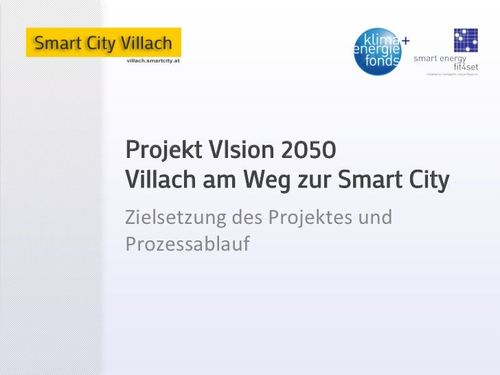 Projekt VIsion 2050Villach am Weg zur Smart CityZielsetzung des Projektes und Prozessablauf