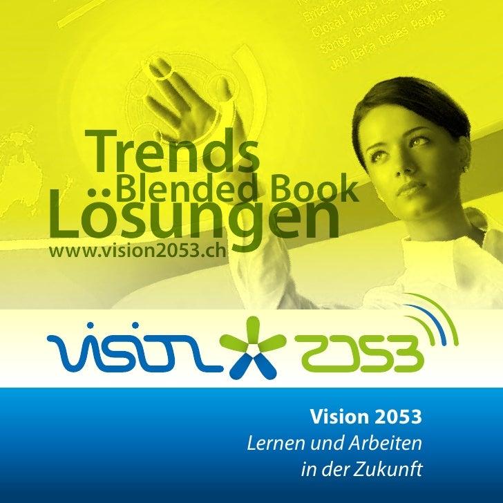 CONNECTEN    PRAXIS     DISKUTIEREN     LERNEN    Trends Book                   Vision 2053            Lernen und Arbeiten...