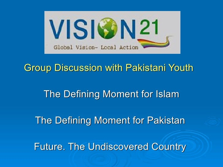 Group Discussion with Pakistani Youth   The Defining Moment for Islam The Defining Moment for Pakistan  Future. The Undisc...