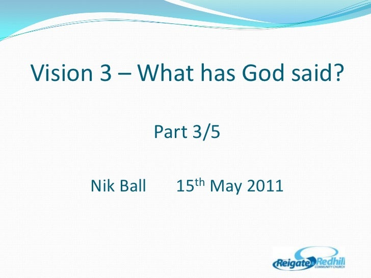 Vision 3 – What has God said?Part 3/5Nik Ball       15th May 2011<br />