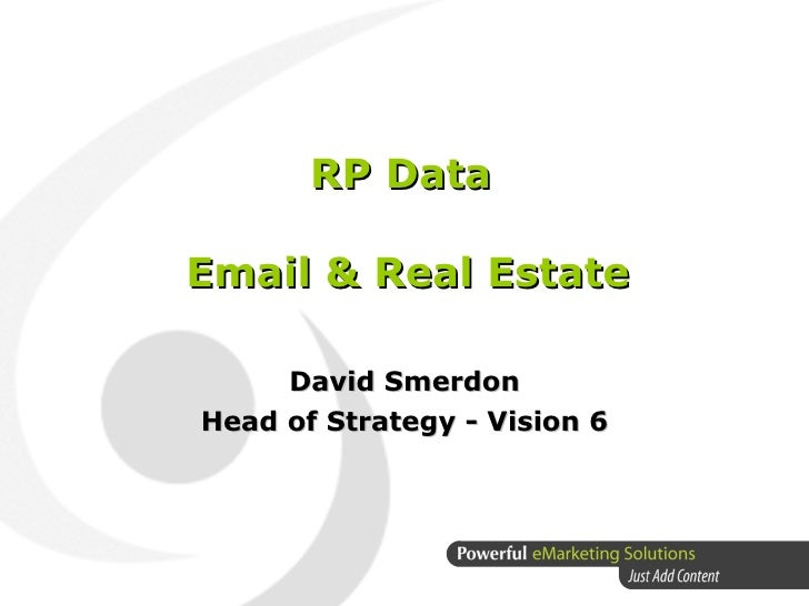 RP Data  Email & Real Estate David Smerdon Head of Strategy - Vision 6