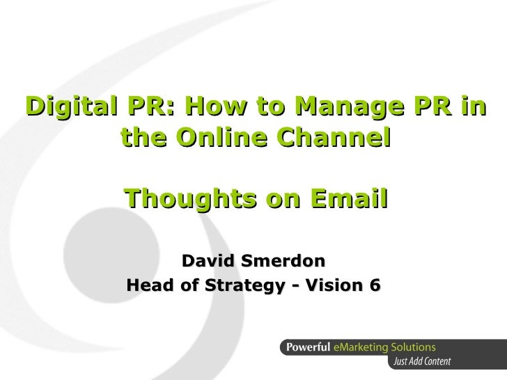 Digital PR: How to Manage PR in        the Online Channel        Thoughts on Email             David Smerdon       Head of...