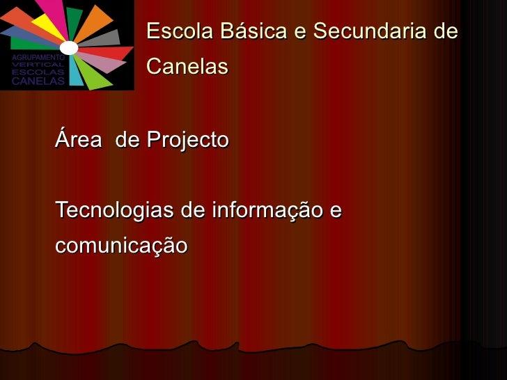 Escola Básica e Secundaria de Canelas Área  de Projecto Tecnologias de informação e comunicação