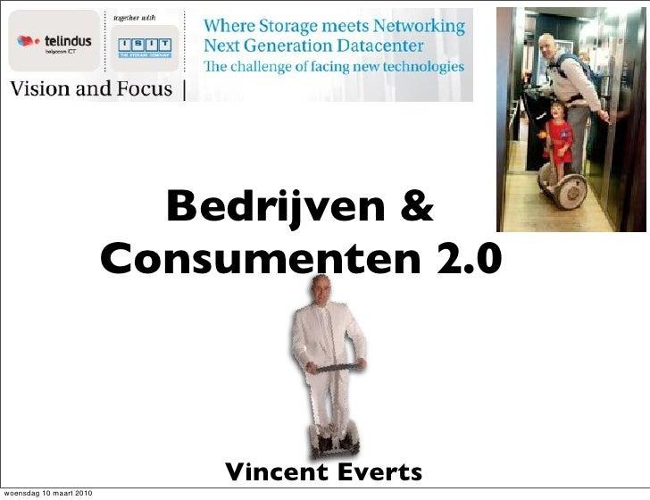 Bedrijven &                          Consumenten 2.0                                 Vincent Everts woensdag 10 maart 2010