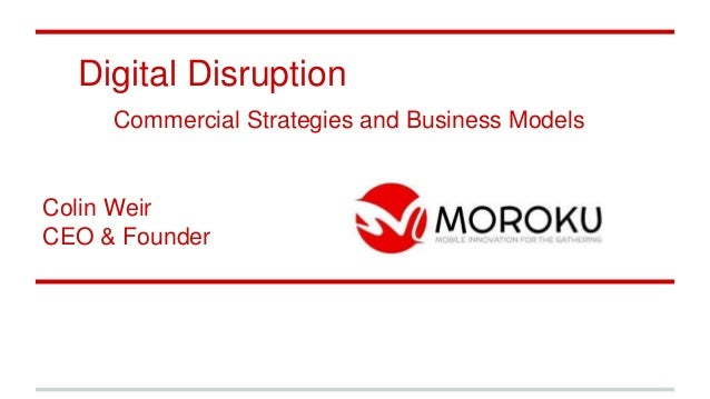 Digital Disruption Commercial Strategies and Business Models Colin Weir CEO & Founder