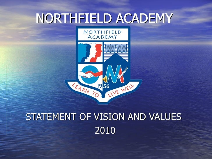 NORTHFIELD ACADEMY STATEMENT OF VISION AND VALUES  2010 NORTHFIELD ACADEMY NORTHFIELD ACADEMY NORTHFIELD ACADEMY