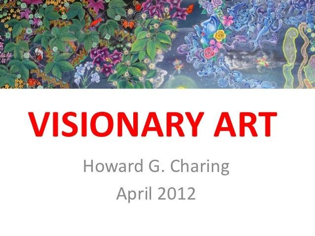 VISIONARY ART  Howard G. Charing     April 2012