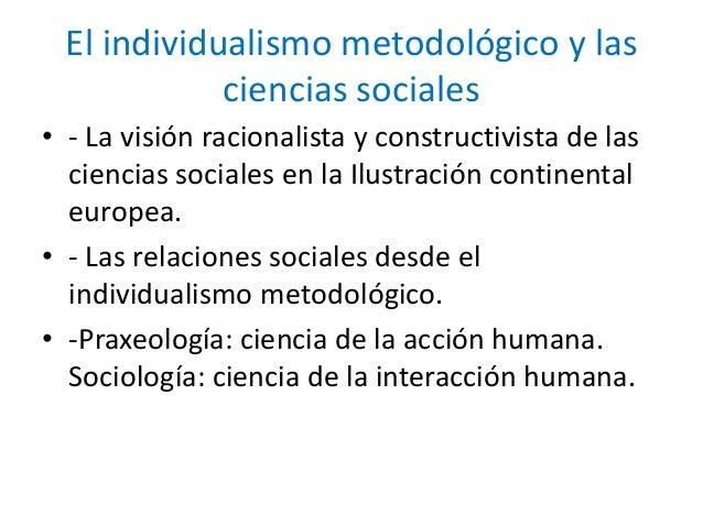 El individualismo metodológico y las ciencias sociales • - La visión racionalista y constructivista de las ciencias social...