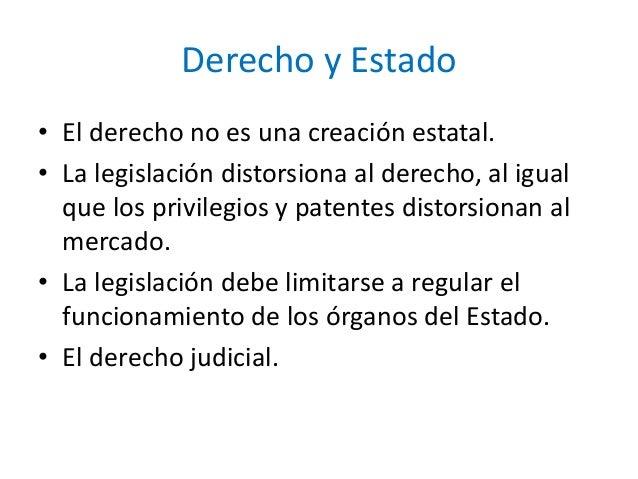Derecho y Estado • El derecho no es una creación estatal. • La legislación distorsiona al derecho, al igual que los privil...