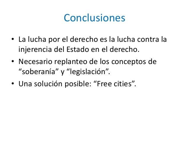 Conclusiones • La lucha por el derecho es la lucha contra la injerencia del Estado en el derecho. • Necesario replanteo de...