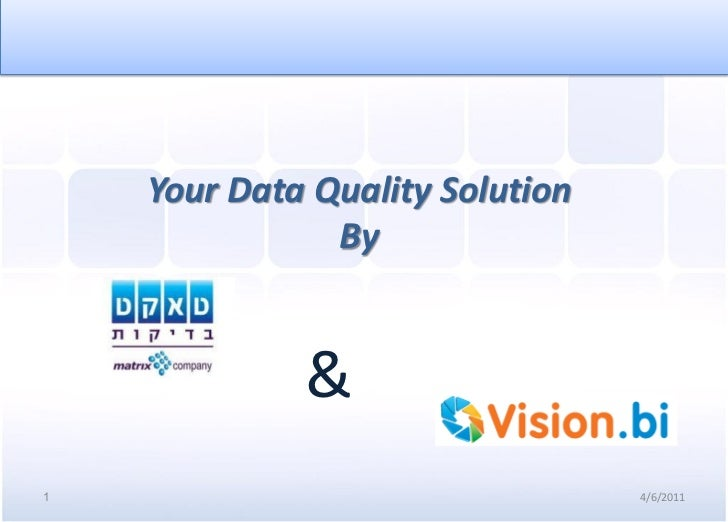 Your Data Quality Solution               By             &1                                4/6/2011