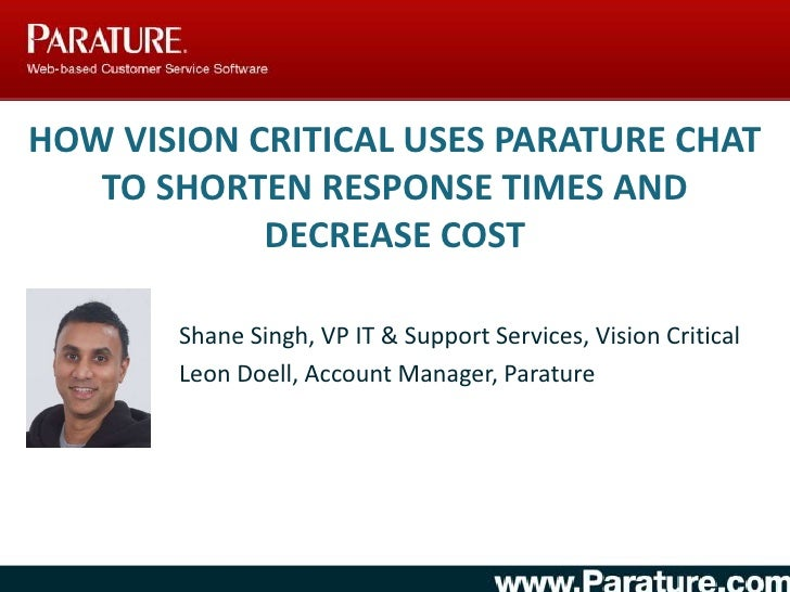 How Vision Critical Uses Parature Chat to Shorten Response Times and Decrease Cost<br />Shane Singh, VP IT & Support Servi...