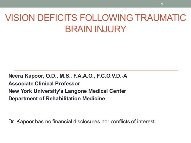 VISION DEFICITS FOLLOWING TRAUMATIC BRAIN INJURY Neera Kapoor, O.D., M.S., F.A.A.O., F.C.O.V.D.-A Associate Clinical Profe...