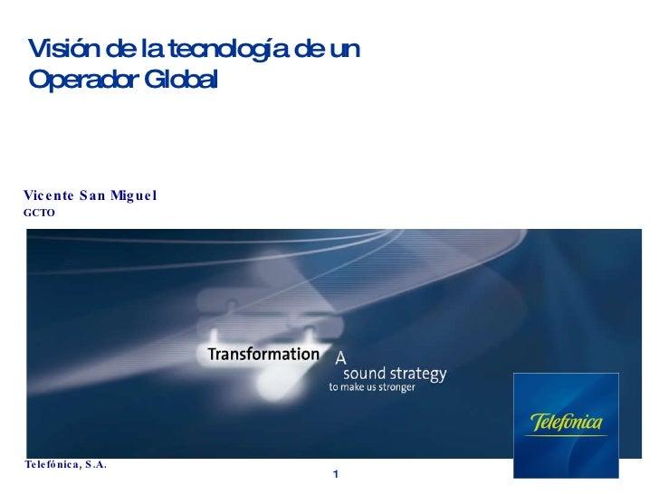 Visión de la tecnología de un Operador Global Vicente San Miguel GCTO
