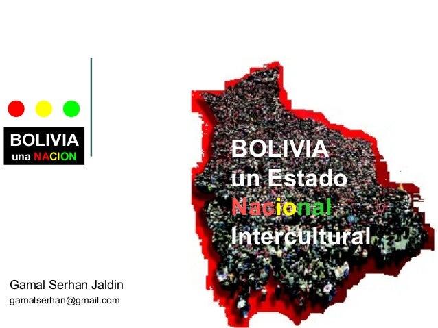 BOLIVIAuna NACIONGamal Serhan Jaldingamalserhan@gmail.comBOLIVIAun EstadoNacionalIntercultural