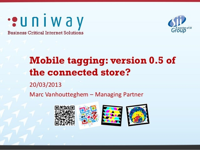 Mobile tagging: version 0.5 ofthe connected store?20/03/2013Marc Vanhoutteghem – Managing Partner