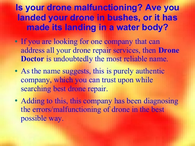 Is your drone malfunctioning? Ave you landed your drone in bushes, or it has made its landing in a water body? ● If you ar...