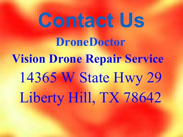 Contact Us DroneDoctor Vision Drone Repair Service 14365 W State Hwy 29 Liberty Hill, TX 78642
