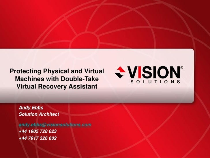 Protecting Physical and Virtual      Machines with Double-Take       Virtual Recovery Assistant           Andy Ebbs       ...