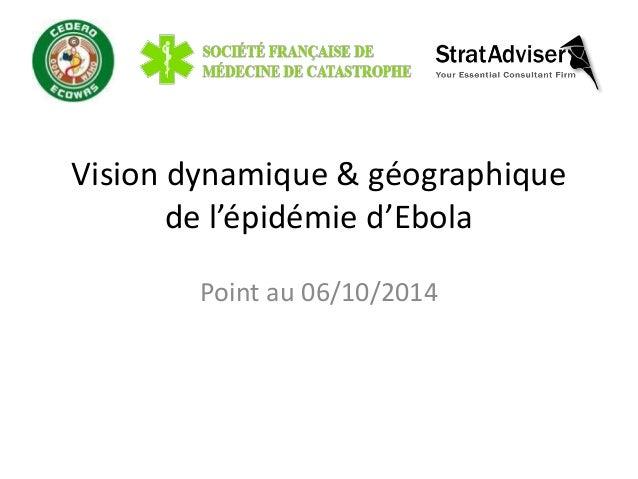 Vision dynamique & géographique  de l'épidémie d'Ebola  Point au 06/10/2014