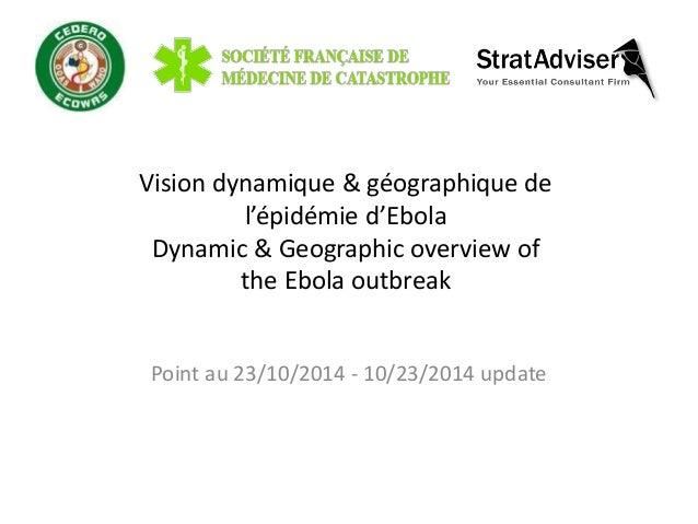 Vision dynamique & géographique de  l'épidémie d'Ebola  Dynamic & Geographic overview of  the Ebola outbreak  Point au 23/...