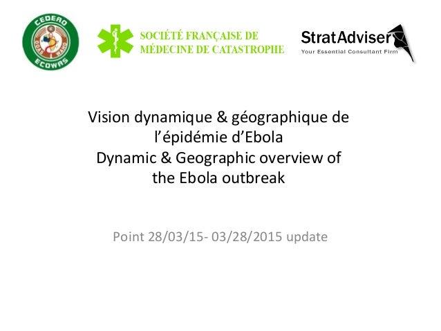 Vision  dynamique  &  géographique  de     l'épidémie  d'Ebola   Dynamic  &  Geographic  overview  ...