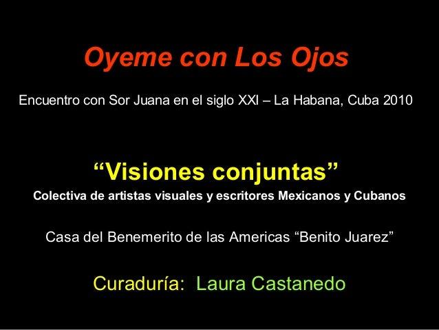 """Oyeme con Los Ojos Encuentro con Sor Juana en el siglo XXI – La Habana, Cuba 2010 """"Visiones conjuntas"""" Colectiva de artist..."""
